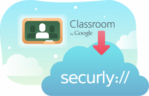 Classroom by Google + Securly Security